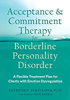 Acceptance and Commitment Therapy for Borderline Personality Disorder: A Flexible Treatment Plan for Clients With Emotional Dysregulation