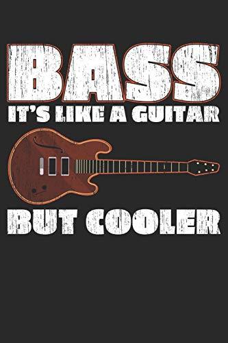Bass It's Like A Guitar But Cooler: A5 Punkteraster • Notebook • Notizbuch • Taschenbuch • Journal • Tagebuch - Ein lustiges Geschenk für Freunde oder die Familie und die besten Bassisten der Welt