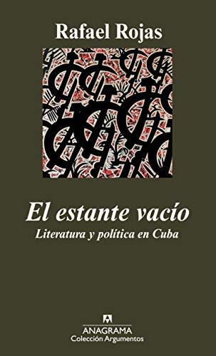 El estante vacío: Literatura y política en Cuba (Argumentos)
