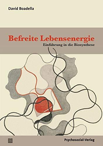 Befreite Lebensenergie: Einführung in die Biosynthese (Forum Körperpsychotherapie)