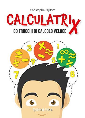 Calculatrix. 80 trucchi di calcolo veloce
