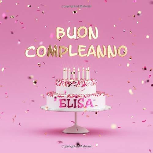 Buon Compleanno Elisa: Libro degli Ospiti per Compleanno di Bambina - Copertina Rosa