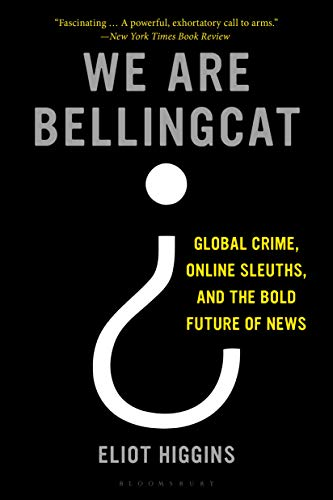 We Are Bellingcat: Global Crime, Online Sleuths, and the Bold Future of News (English Edition)