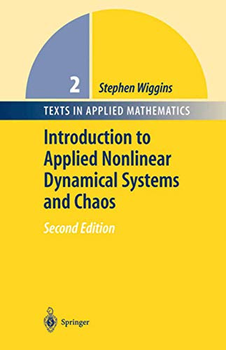 Introduction to Applied Nonlinear Dynamical Systems and Chaos (Texts in Applied Mathematics (2), Band 2)