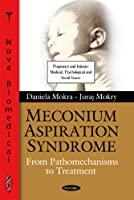 Meconium Aspiration Syndrome: From Pathomechanisms to Treatment (Pregnancy and Infants: Medical, Psychological and Social Issues)