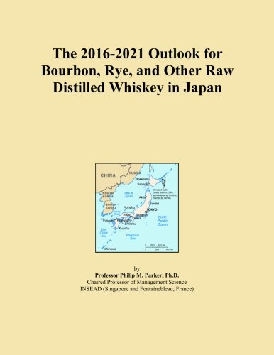 The 2016-2021 Outlook for Bourbon, Rye, and Other Raw Distilled Whiskey in Japan