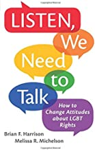 Listen, We Need to Talk: How to Change Attitudes about LGBT Rights