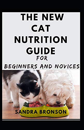 The New Cat Nutrition Guide For Beginners And Novices