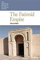 The Fatimid Empire (The Edinburgh History of the Islamic Empires)