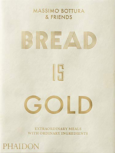 Bread Is Gold [Lingua inglese]: HOW CHEFS TURN ORDINARY INGREDIENTS INTO EXTRAORDINARY MEALS