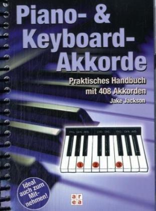 Piano- und Keyboard-Akkorde: Praktisches Handbuch mit 408 Akkorden