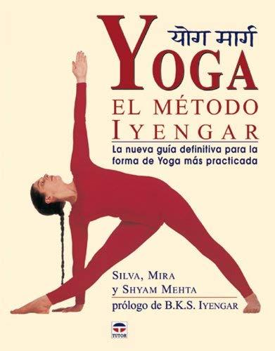 Yoga : el método Iyengar by Mira Metha;Shyam Metha;Silva Metha(2005-05-01)