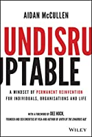Undisruptable: A Mindset of Permanent Reinvention for Individuals, Organisations and Life