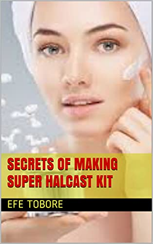 SECRETS OF MAKING SUPER HALCAST KIT: Let how to make your own natural whitening kit (ORGANIC AND PROMIXING SKINCARE FORMULATION) (English Edition)
