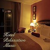 Hotel Relaxation Music -最高級ホテルで流れるリラックスBGM-