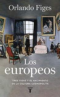 Los europeos: Tres vidas y el nacimiento de la cultura cosmopolita par Orlando Figes