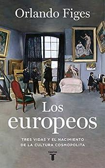 Los europeos: Tres vidas y el nacimiento de la cultura europea PDF EPUB Gratis descargar completo