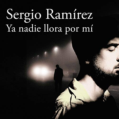 Ya nadie llora por mí [Nobody Cries for Me Anymore]                   By:                                                                                                                                 Sergio Ramírez                               Narrated by:                                                                                                                                 Noé Velázquez                      Length: 9 hrs and 59 mins     3 ratings     Overall 4.7