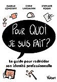 Pour quoi je suis fait?: Le guide pour redécider son identité professionnelle (2021)