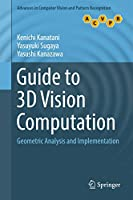 Guide to 3D Vision Computation: Geometric Analysis and Implementation (Advances in Computer Vision and Pattern Recognition)