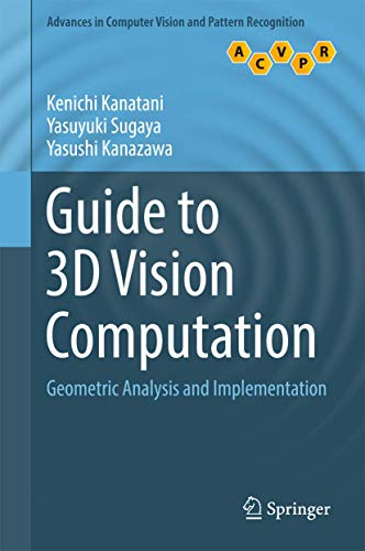 Compare Textbook Prices for Guide to 3D Vision Computation: Geometric Analysis and Implementation Advances in Computer Vision and Pattern Recognition 1st ed. 2016 Edition ISBN 9783319484921 by Kanatani, Kenichi,Sugaya, Yasuyuki,Kanazawa, Yasushi