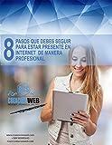 8 Pasos que debes seguir para estar presente en Internet de manera profesional