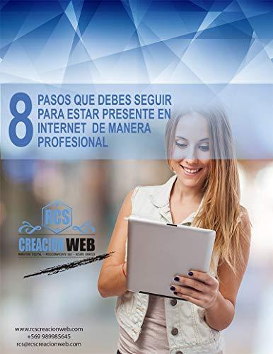 8 Pasos que debes seguir para estar presente en Internet de manera profesional (Spanish Edition)