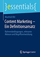 Content Marketing – Ein Definitionsansatz: Rahmenbedingungen, relevante Akteure und Begriffsentwicklung (essentials)
