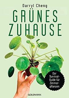 Grünes Zuhause: Der Survial-Guide für Zimmerpflanzen (German Edition) by [Darryl Cheng, Imke Brodersen]