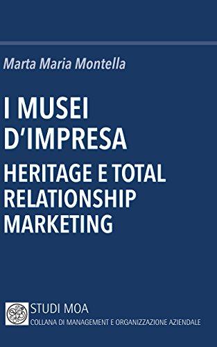 I musei d'impresa: Heritage e total relationship marketing (Studi MOA)