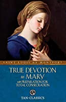 True Devotion to Mary: With Preparation for Total Consideration (Tan Classics)