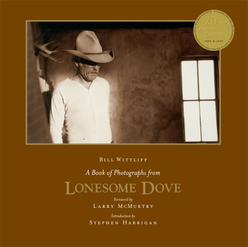 A Book of Photographs from Lonesome Dove: Anniversary Edition (Southwestern & Mexican Photography Series, The Wittliff Collections at Texas State University)