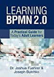 Learning BPMN 2.0: A Practical Guide for Today s Adult Learners