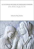 A Cultural History of Dress and Fashion in Antiquity (Cultural Histories)