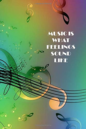 MUSIC IS WHAT FEELINGS SOUND LIKE: Music theme notebook to write in, lined pages, when music shows your true emotions, perfect gift for men women boys girls who love music