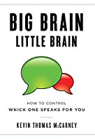 Big Brain Little Brain: How to Control Which One Speaks for You