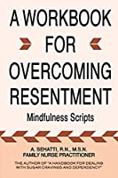 A Workbook for Overcoming Resentment: Mindfulness Scripts