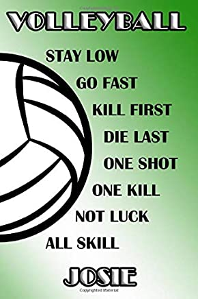 Volleyball Stay Low Go Fast Kill First Die Last One Shot One Kill Not Luck All Skill Josie: College Ruled | Composition Book | Green and White School Colors