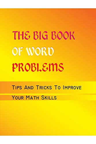 The Big Book Of Word Problems: Tips And Tricks To Improve Your Math Skills: Word Problems Practice Workbook (English Edition)