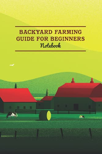 Backyard Farming Guide for Beginners Notebook: Notebook Journal  Diary/ Lined - Size 6x9 Inches 100 Pages