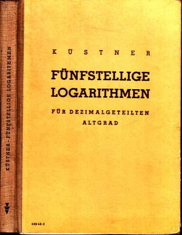 Fünfstellige Logarithmen der natürlichen Zahlen und der Winkelfunktionen für dezimalgeteilten Altgrad