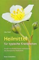 Heilmittel fuer typische Krankheiten: Rudolf Steiners methodisch neu konzipierte Heilmittel