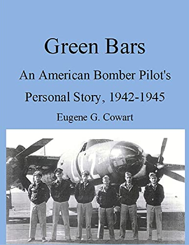 Green Bars: An American Bomber Pilot's Personal Story, 1942-1945