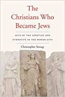 The Christians Who Became Jews: Acts of the Apostles and Ethnicity in the Roman City (Synkrisis)