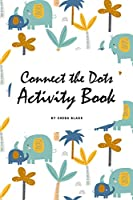 Connect the Dots with Animals Activity Book for Children (6x9 Coloring Book / Activity Book)