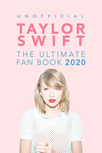 Taylor Swift: The Ultimate Taylor Swift Fan Book 2020: Taylor Swift Facts, Quiz and Quotes (Taylor Swift Books)
