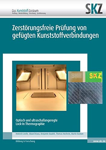 Zerstörungsfreie Prüfung von gefügten Kunststoffverbindungen: Ultraschallangeregte und optische angeregte Lock-In Thermographie (SKZ – Forschung und Entwicklung)