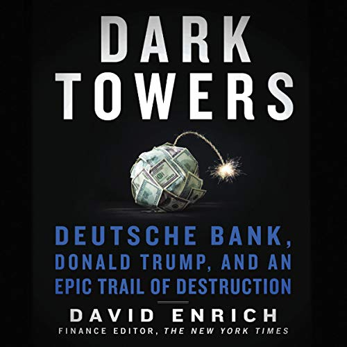 Amazon Com Dark Towers Deutsche Bank Donald Trump And An Epic Trail Of Destruction Audible Audio Edition David Enrich B J Harrison Harperaudio Audible Audiobooks