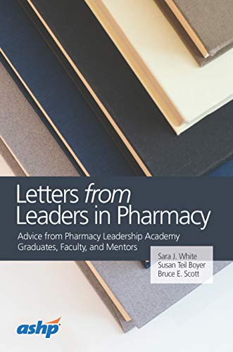 Letters from Leaders in Pharmacy: Advice from Pharmacy Leadership Academy Graduates, Faculty, and Mentors