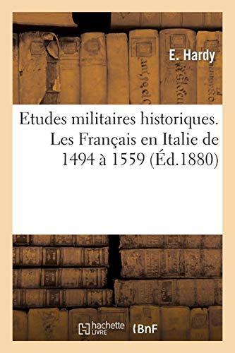 Etudes militaires historiques. Les Français en Italie de 1494 à 1559